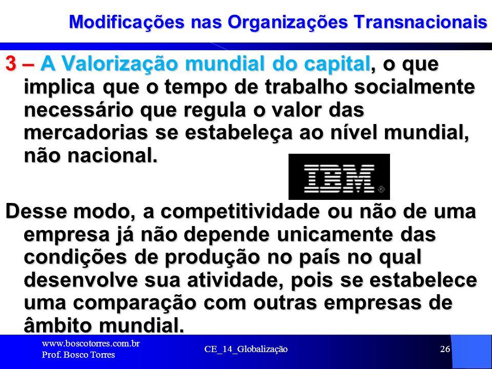 CE_14_Globalização26 Modificações nas Organizações Transnacionais 3 – A Valorização mundial do capital, o que implica que o tempo de trabalho socialme