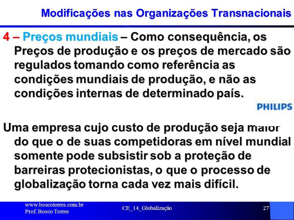 CE_14_Globalização27 Modificações nas Organizações Transnacionais 4 – Preços mundiais – Como consequência, os Preços de produção e os preços de mercad