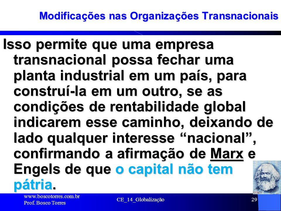 CE_14_Globalização29 Modificações nas Organizações Transnacionais Isso permite que uma empresa transnacional possa fechar uma planta industrial em um