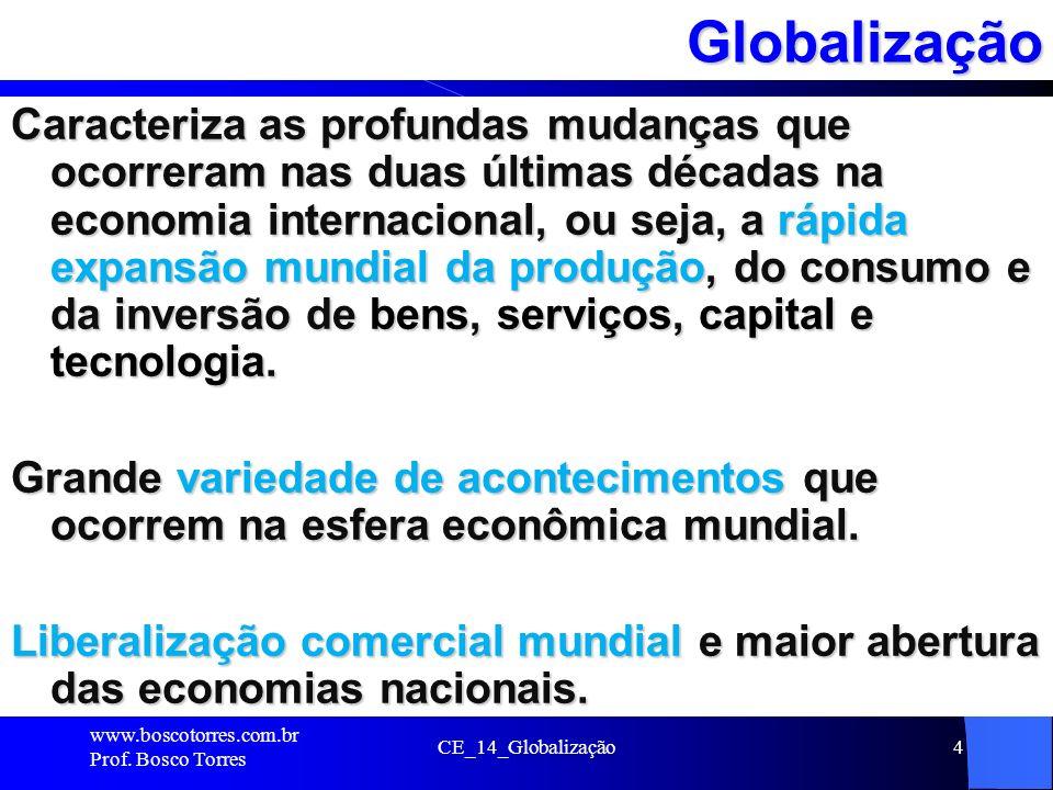 CE_14_Globalização4Globalização Caracteriza as profundas mudanças que ocorreram nas duas últimas décadas na economia internacional, ou seja, a rápida