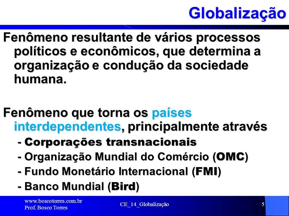 CE_14_Globalização5Globalização Fenômeno resultante de vários processos políticos e econômicos, que determina a organização e condução da sociedade hu