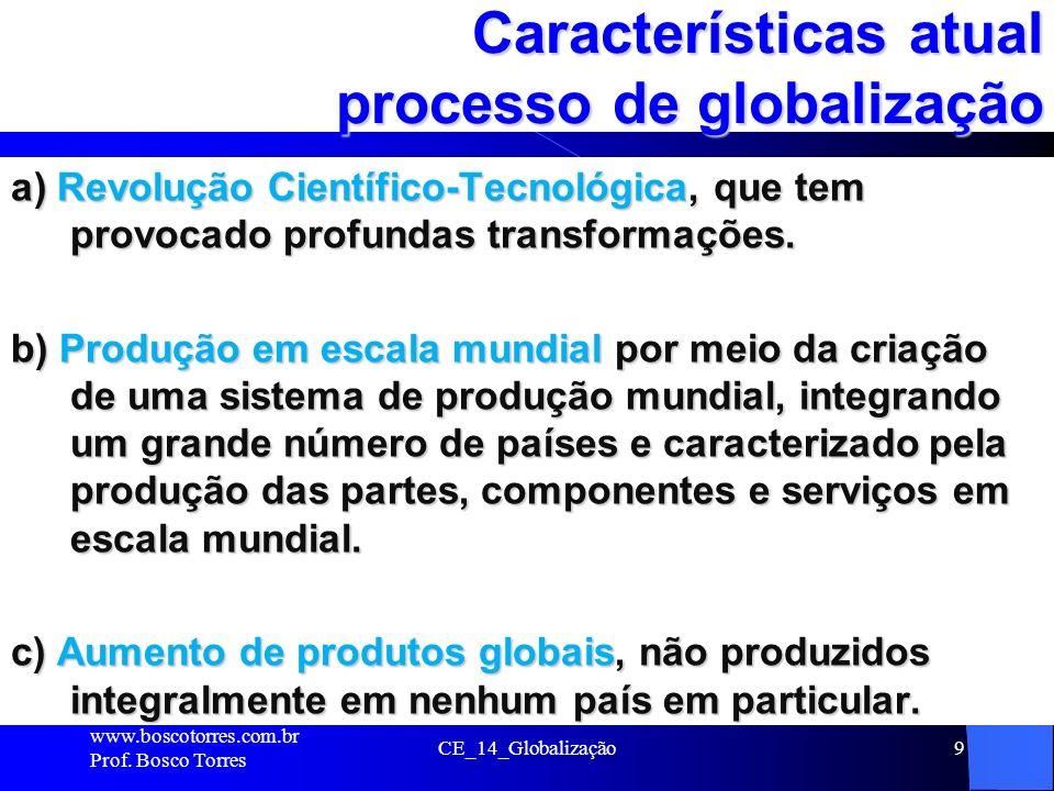 CE_14_Globalização9 Características atual processo de globalização a) Revolução Científico-Tecnológica, que tem provocado profundas transformações. b)
