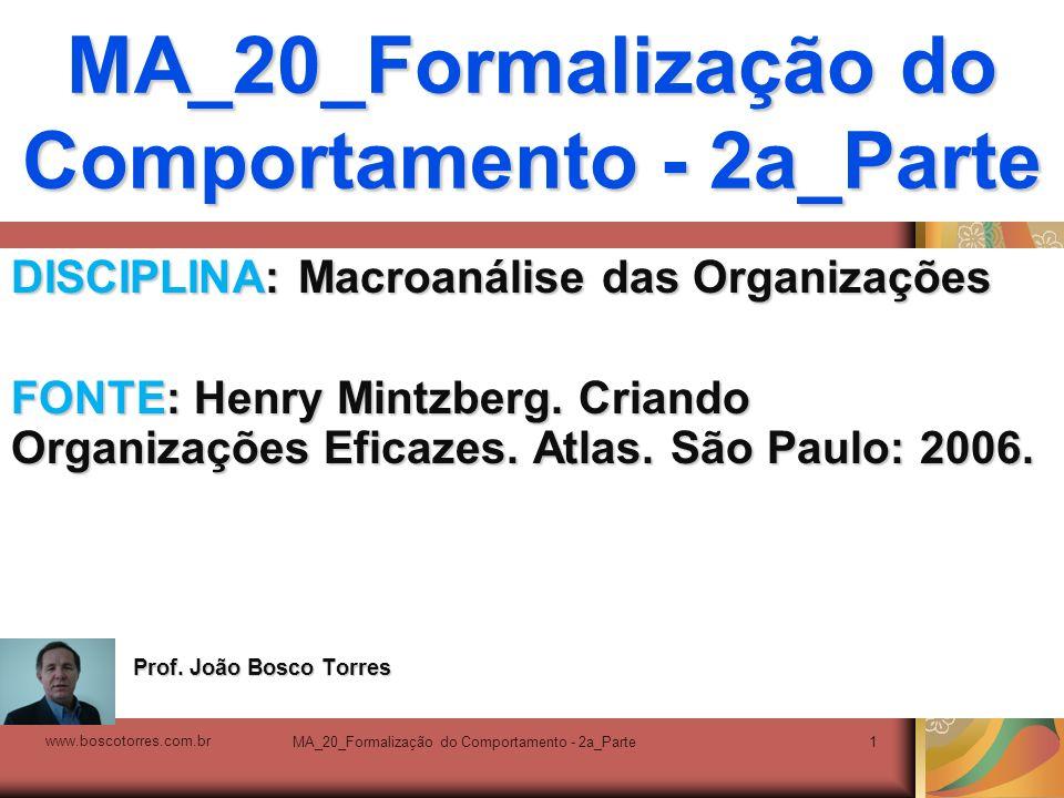 MA_20_Formalização do Comportamento - 2a_Parte1 DISCIPLINA: Macroanálise das Organizações FONTE: Henry Mintzberg. Criando Organizações Eficazes. Atlas