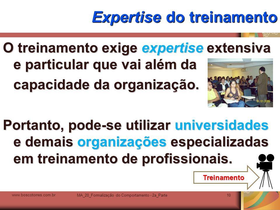 MA_20_Formalização do Comportamento - 2a_Parte10 Expertise do treinamento O treinamento exige expertise extensiva e particular que vai além da capacid