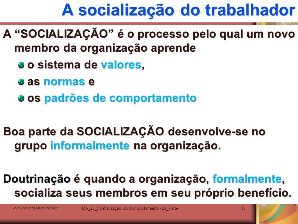 MA_20_Formalização do Comportamento - 2a_Parte13 A socialização do trabalhador A SOCIALIZAÇÃO é o processo pelo qual um novo membro da organização apr