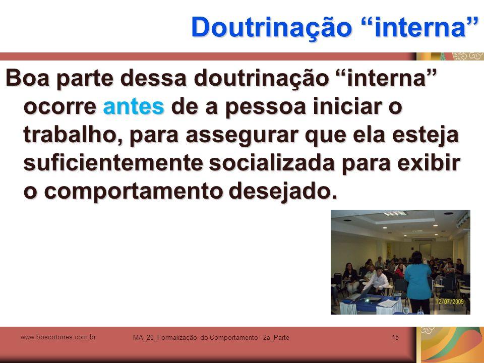 MA_20_Formalização do Comportamento - 2a_Parte15 Doutrinação interna Boa parte dessa doutrinação interna ocorre antes de a pessoa iniciar o trabalho,