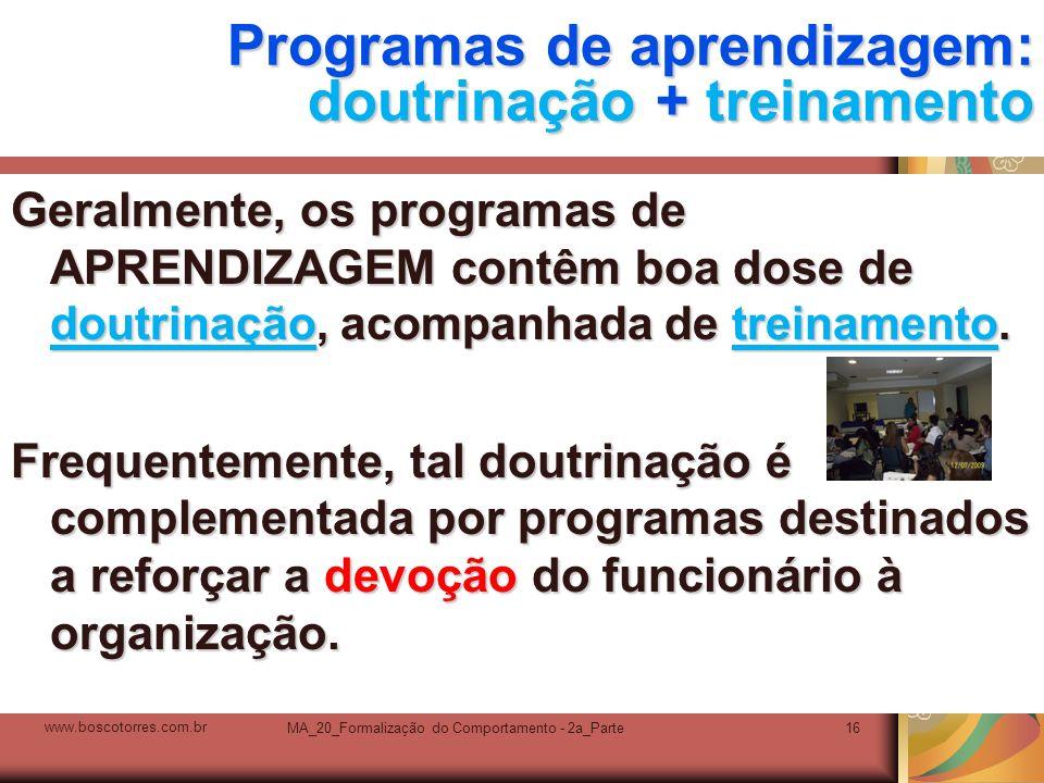 MA_20_Formalização do Comportamento - 2a_Parte16 Programas de aprendizagem: doutrinação + treinamento Geralmente, os programas de APRENDIZAGEM contêm