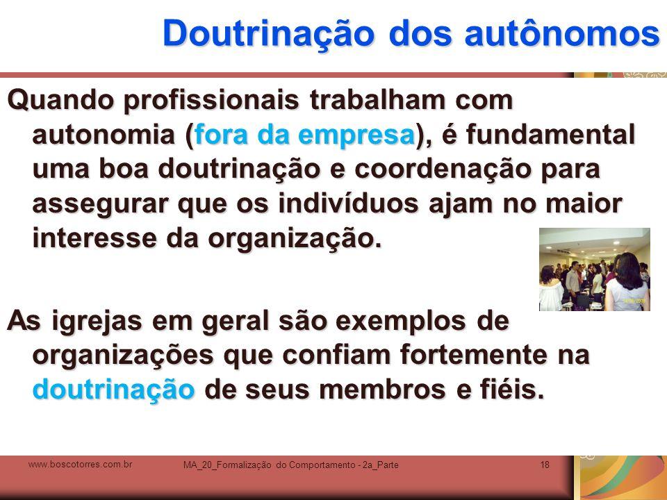 MA_20_Formalização do Comportamento - 2a_Parte18 Doutrinação dos autônomos Quando profissionais trabalham com autonomia (fora da empresa), é fundament