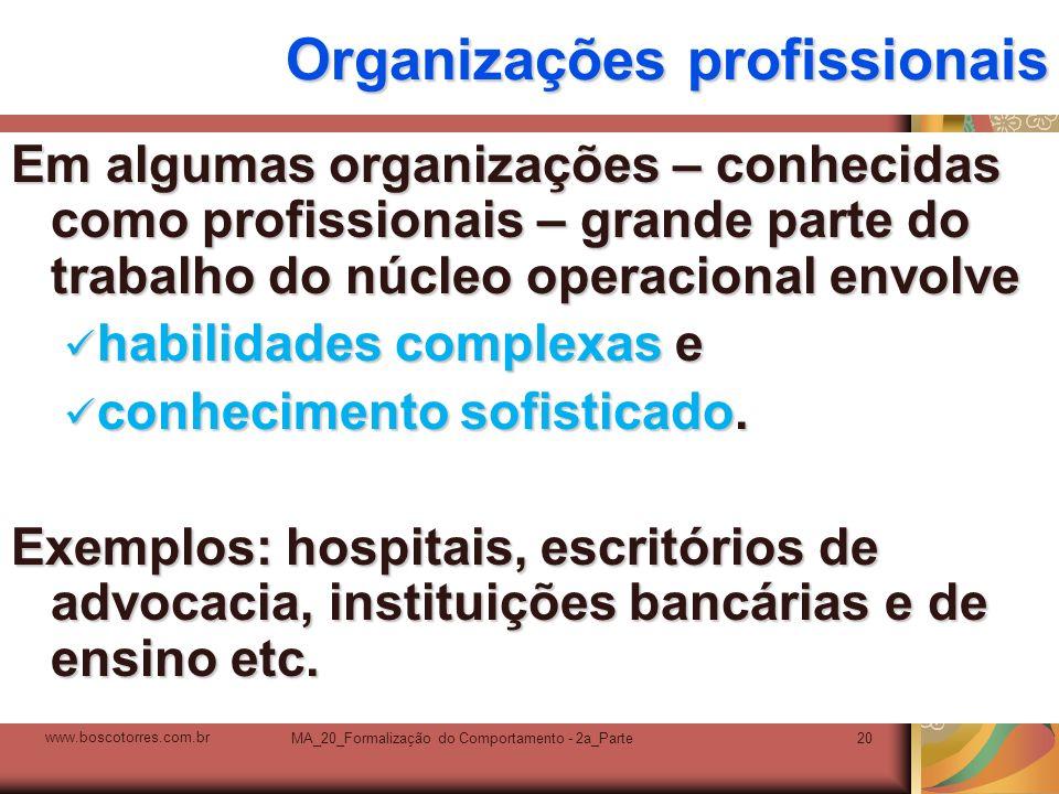 MA_20_Formalização do Comportamento - 2a_Parte20 Organizações profissionais Em algumas organizações – conhecidas como profissionais – grande parte do