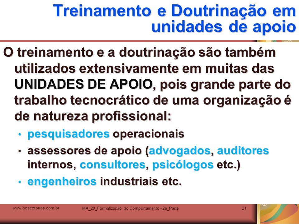 MA_20_Formalização do Comportamento - 2a_Parte21 Treinamento e Doutrinação em unidades de apoio O treinamento e a doutrinação são também utilizados ex