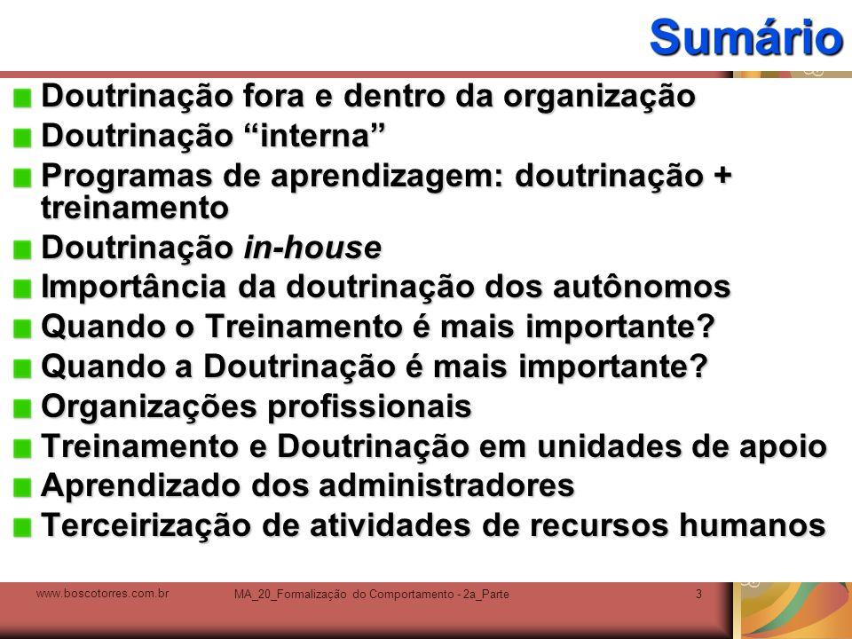 MA_20_Formalização do Comportamento - 2a_Parte3Sumário Doutrinação fora e dentro da organização Doutrinação interna Programas de aprendizagem: doutrin