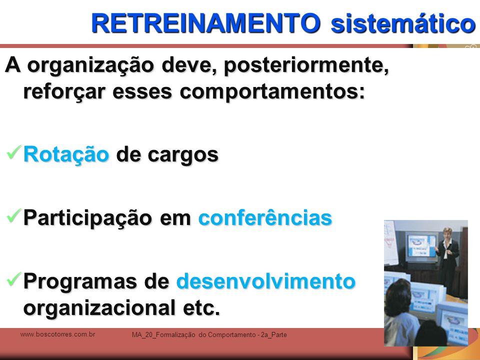 MA_20_Formalização do Comportamento - 2a_Parte5 RETREINAMENTO sistemático A organização deve, posteriormente, reforçar esses comportamentos: Rotação d