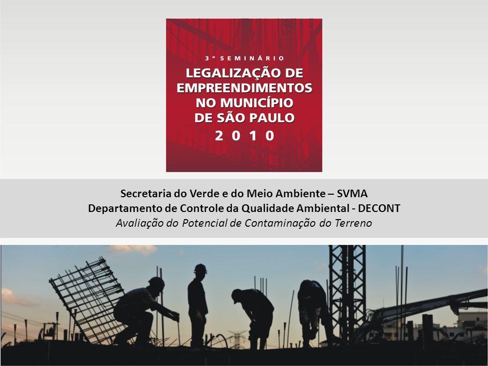 Secretaria do Verde e do Meio Ambiente – SVMA Departamento de Controle da Qualidade Ambiental - DECONT Avaliação do Potencial de Contaminação do Terre
