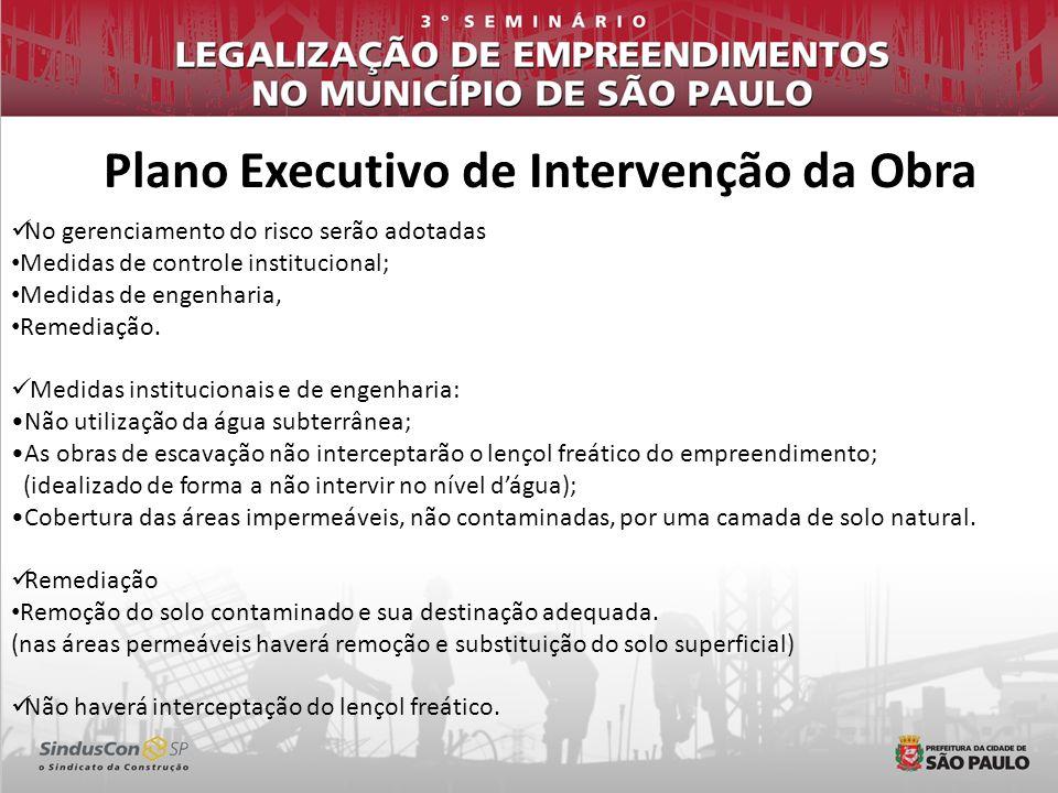 Plano Executivo de Intervenção da Obra No gerenciamento do risco serão adotadas Medidas de controle institucional; Medidas de engenharia, Remediação.