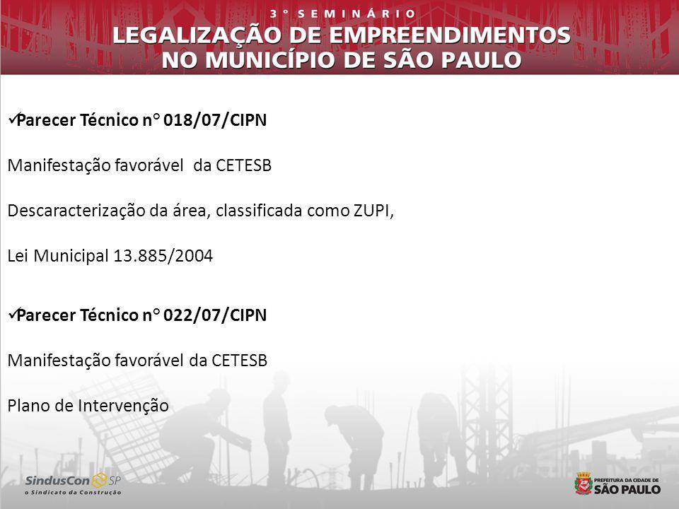 Parecer Técnico n° 018/07/CIPN Manifestação favorável da CETESB Descaracterização da área, classificada como ZUPI, Lei Municipal 13.885/2004 Parecer T