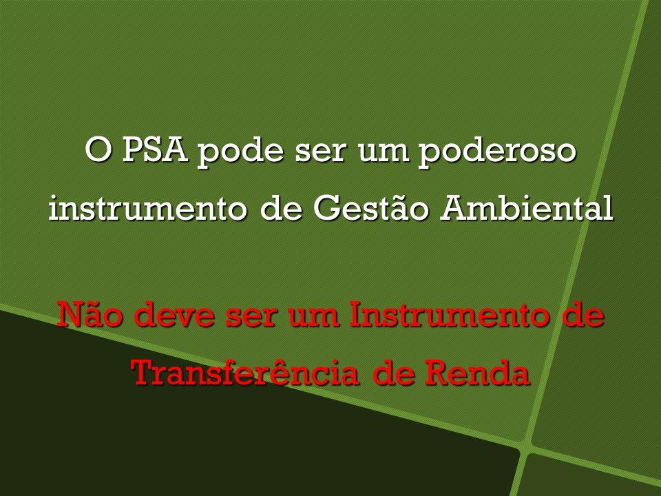 O PSA pode ser um poderoso instrumento de Gestão Ambiental Não deve ser um Instrumento de Transferência de Renda