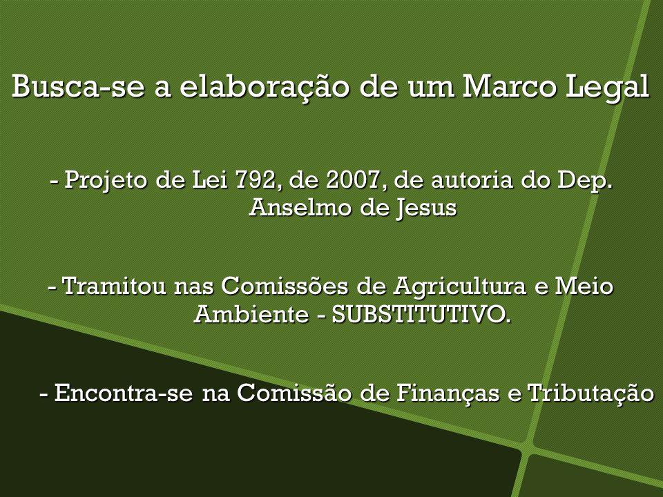 Busca-se a elaboração de um Marco Legal - Projeto de Lei 792, de 2007, de autoria do Dep.