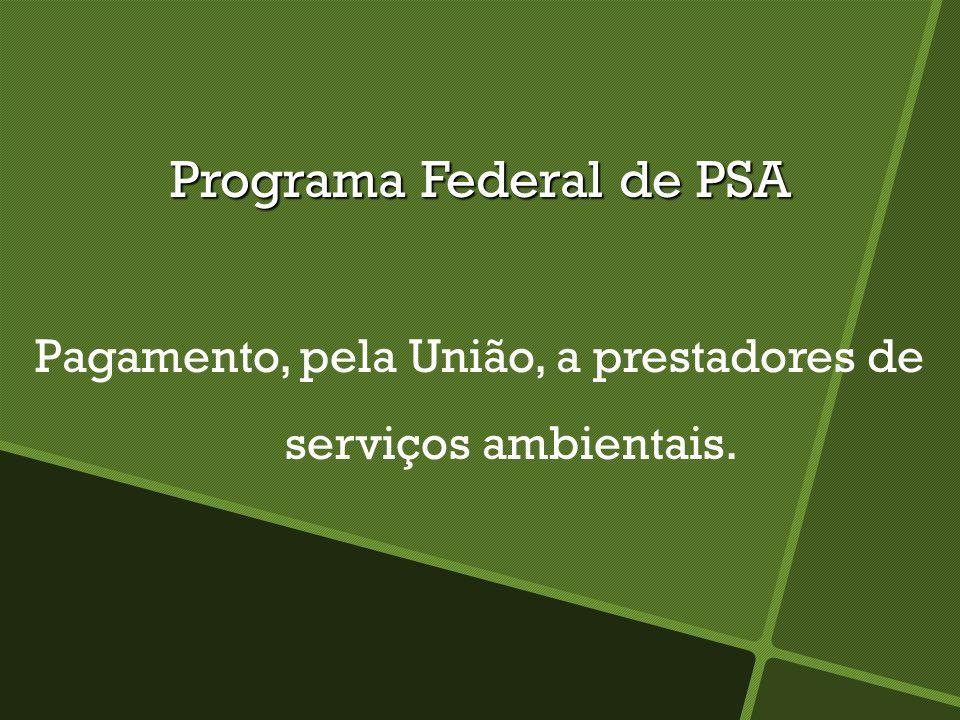 Programa Federal de PSA Pagamento, pela União, a prestadores de serviços ambientais.