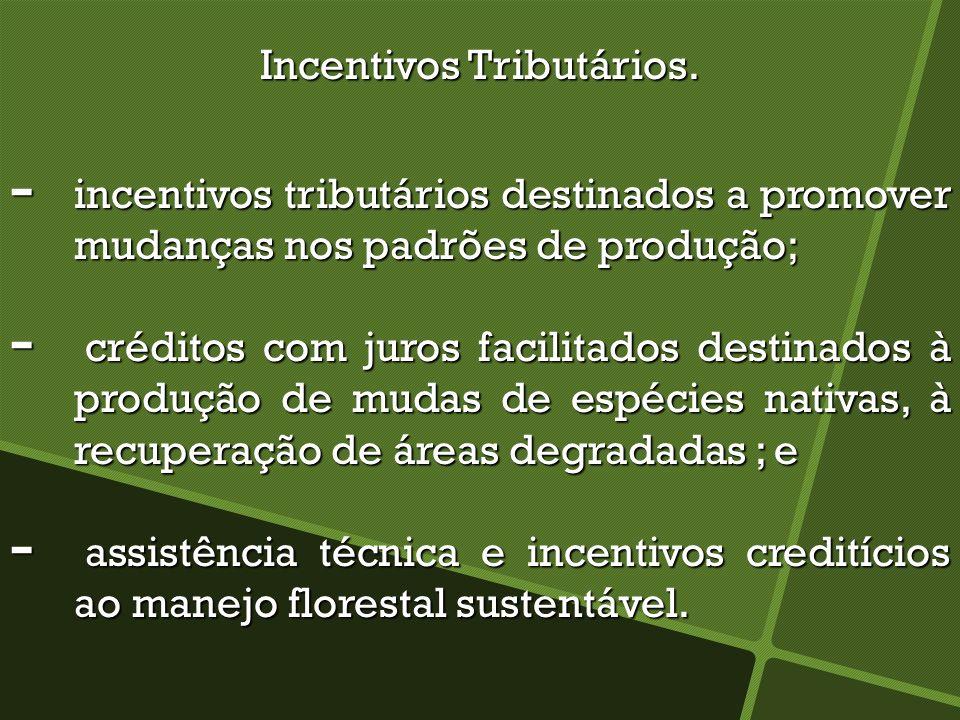 Incentivos Tributários. - incentivos tributários destinados a promover mudanças nos padrões de produção; - créditos com juros facilitados destinados à
