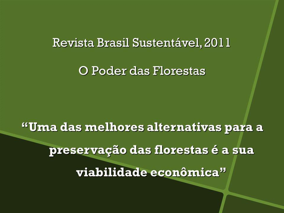 Revista Brasil Sustentável, 2011 O Poder das Florestas Uma das melhores alternativas para a preservação das florestas é a sua viabilidade econômica