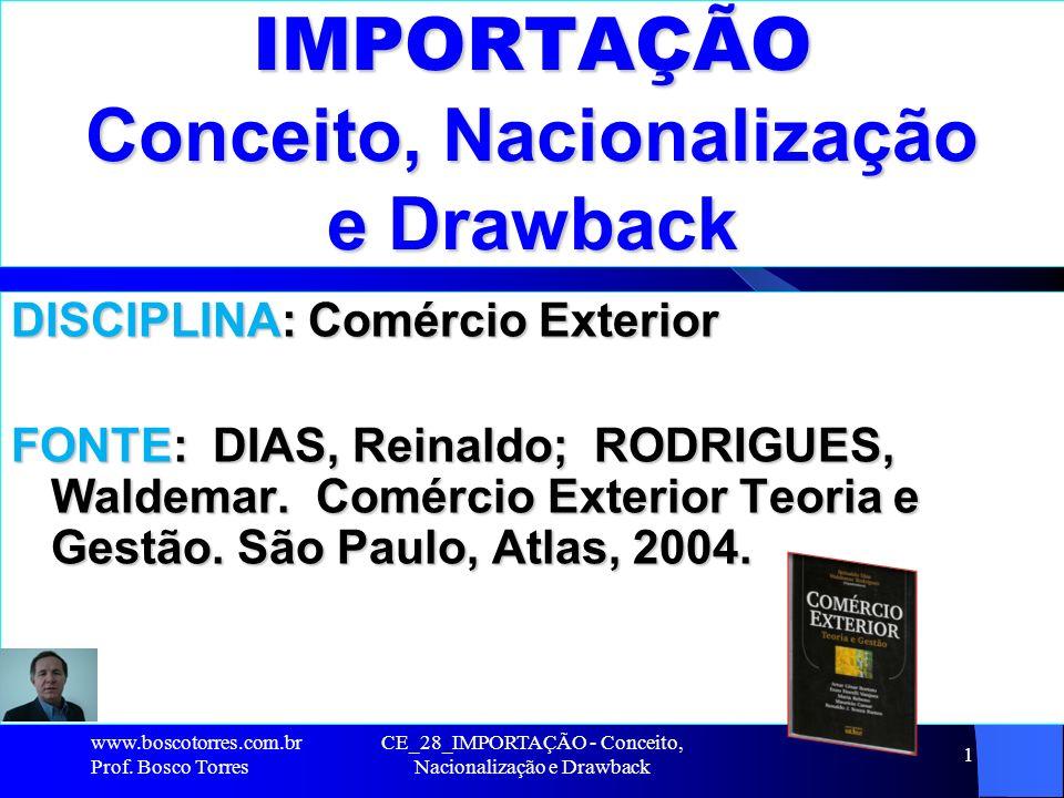 CE_28_IMPORTAÇÃO - Conceito, Nacionalização e Drawback 1 IMPORTAÇÃO Conceito, Nacionalização e Drawback DISCIPLINA: Comércio Exterior FONTE: DIAS, Rei