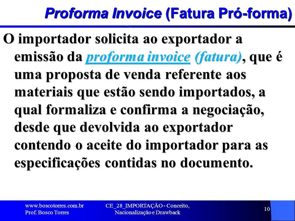 CE_28_IMPORTAÇÃO - Conceito, Nacionalização e Drawback 10 Proforma Invoice (Fatura Pró-forma) O importador solicita ao exportador a emissão da proform