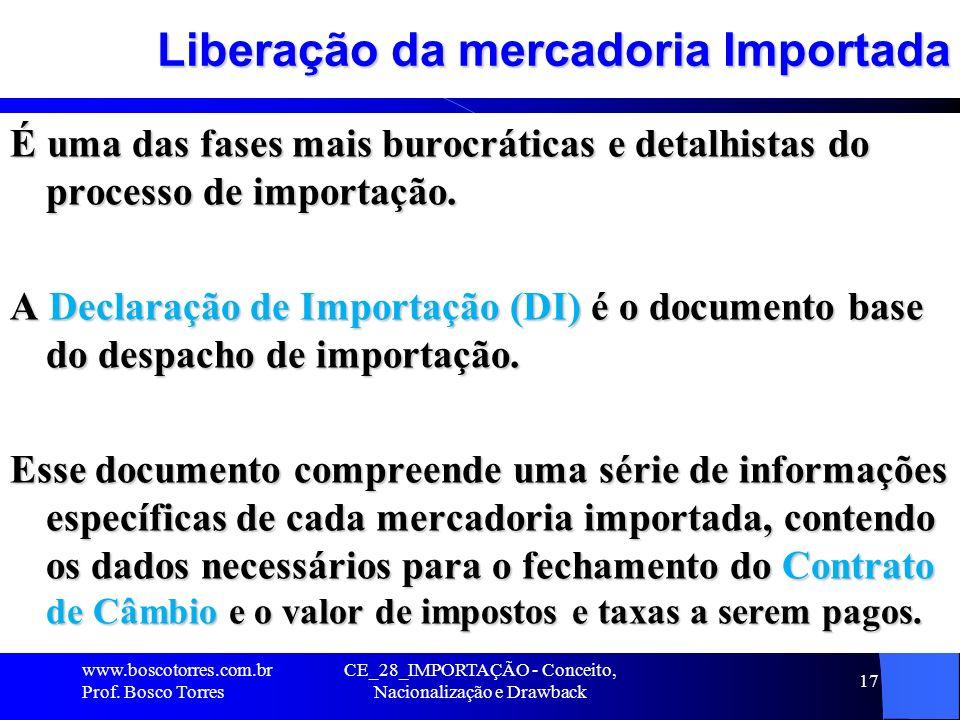 17 Liberação da mercadoria Importada É uma das fases mais burocráticas e detalhistas do processo de importação. A Declaração de Importação (DI) é o do