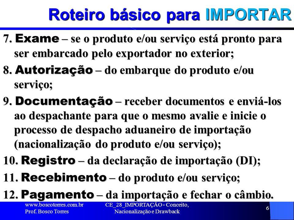 Roteiro básico para IMPORTAR 7. Exame – se o produto e/ou serviço está pronto para ser embarcado pelo exportador no exterior; 8. Autorização – do emba