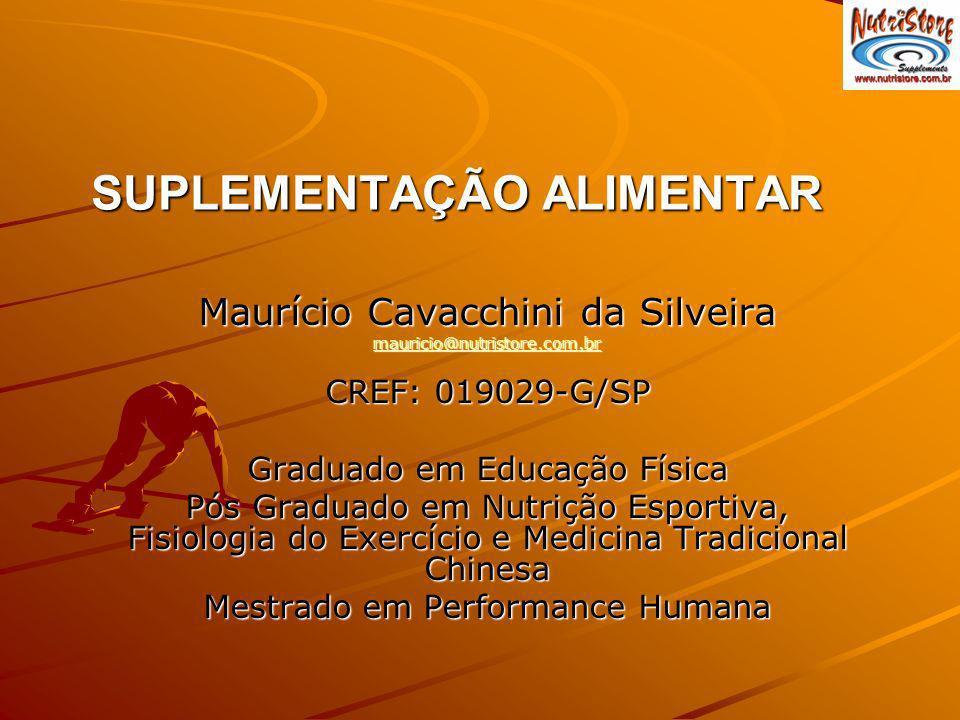 SUPLEMENTAÇÃO ALIMENTAR Maurício Cavacchini da Silveira mauricio@nutristore.com.br CREF: 019029-G/SP Graduado em Educação Física Pós Graduado em Nutri