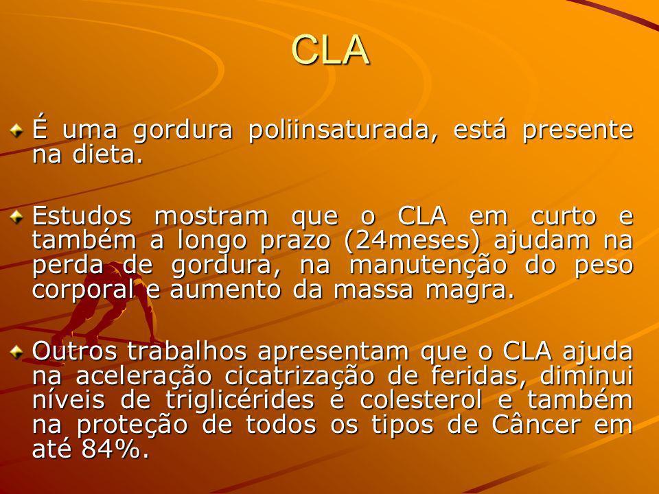 CLA É uma gordura poliinsaturada, está presente na dieta. Estudos mostram que o CLA em curto e também a longo prazo (24meses) ajudam na perda de gordu