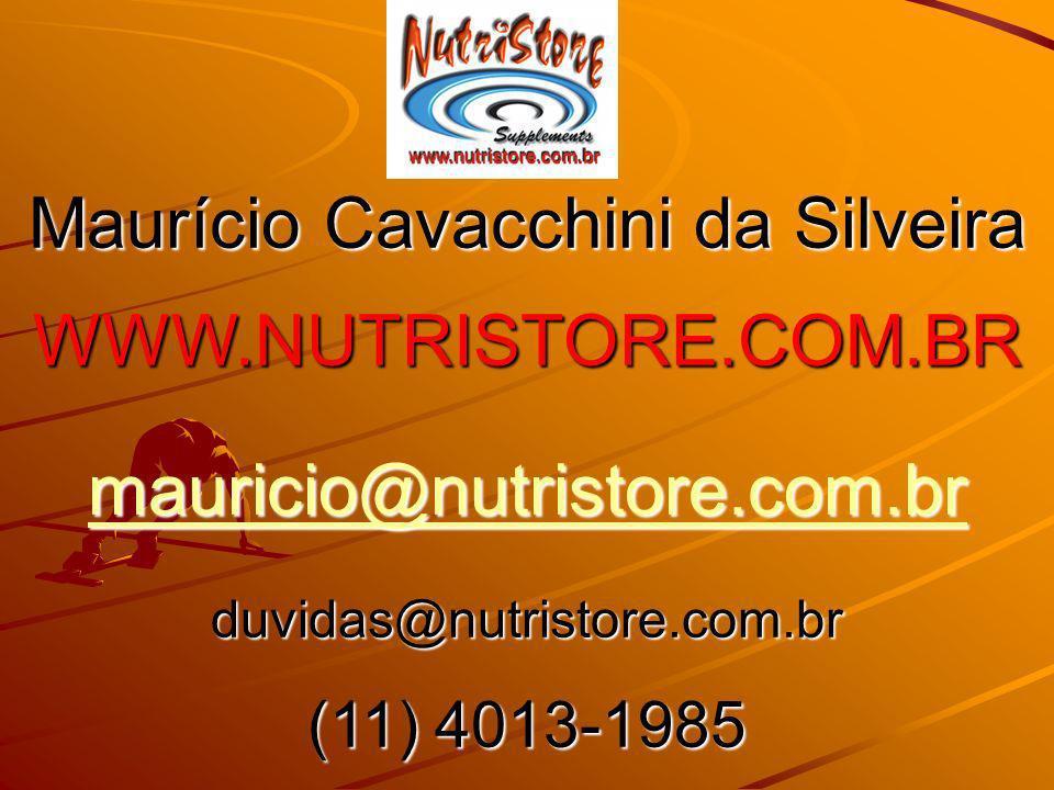 Maurício Cavacchini da Silveira WWW.NUTRISTORE.COM.BR mauricio@nutristore.com.br duvidas@nutristore.com.br (11) 4013-1985