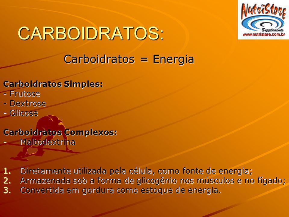 CARBOIDRATOS: Carboidratos = Energia Carboidratos = Energia Carboidratos Simples: - Frutose - Dextrose - Glicose Carboidratos Complexos: -Maltodextrin