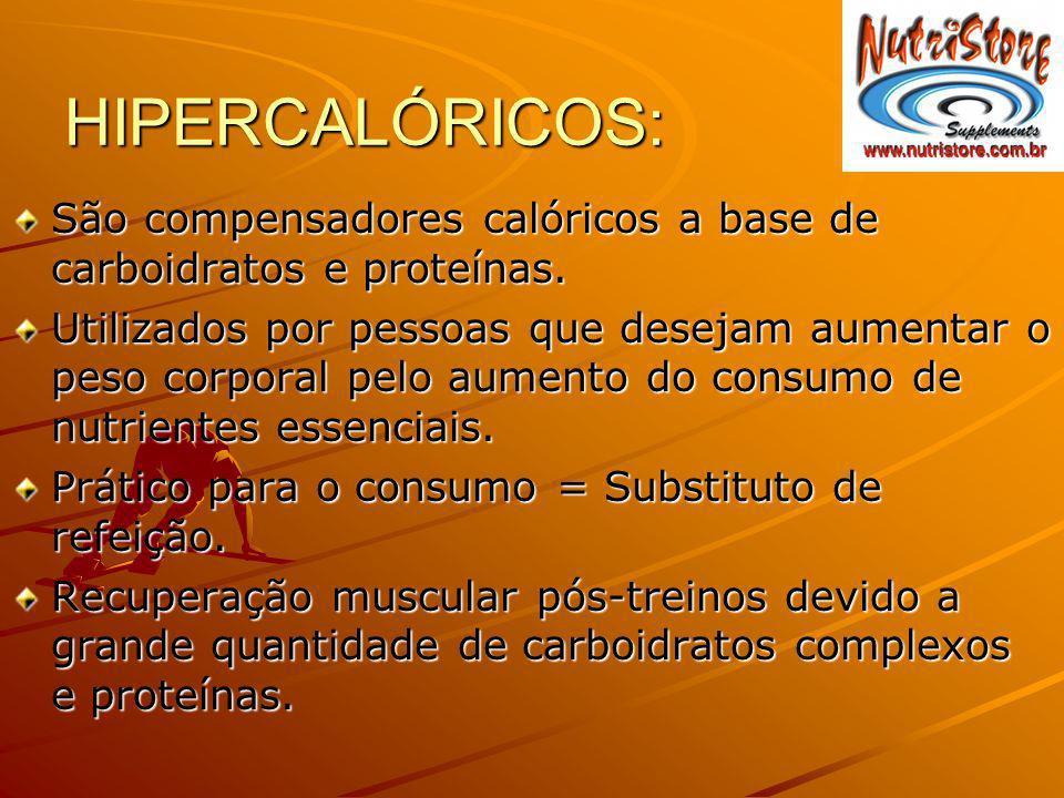 HIPERCALÓRICOS: São compensadores calóricos a base de carboidratos e proteínas. Utilizados por pessoas que desejam aumentar o peso corporal pelo aumen