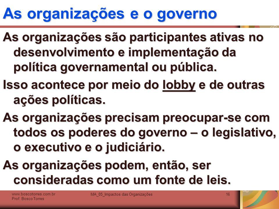As organizações e o governo As organizações são participantes ativas no desenvolvimento e implementação da política governamental ou pública. Isso aco