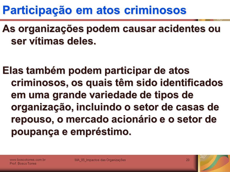 Participação em atos criminosos As organizações podem causar acidentes ou ser vítimas deles. Elas também podem participar de atos criminosos, os quais