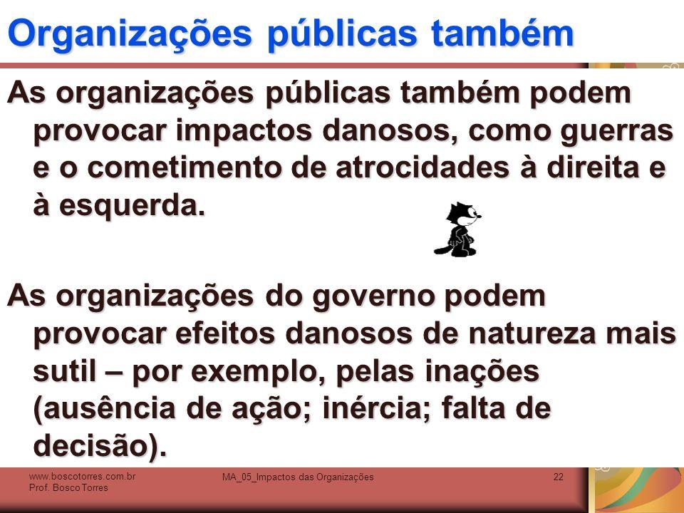 Organizações públicas também As organizações públicas também podem provocar impactos danosos, como guerras e o cometimento de atrocidades à direita e