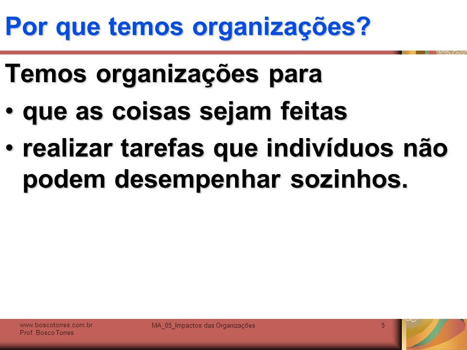 Por que temos organizações? Temos organizações para que as coisas sejam feitasque as coisas sejam feitas realizar tarefas que indivíduos não podem des