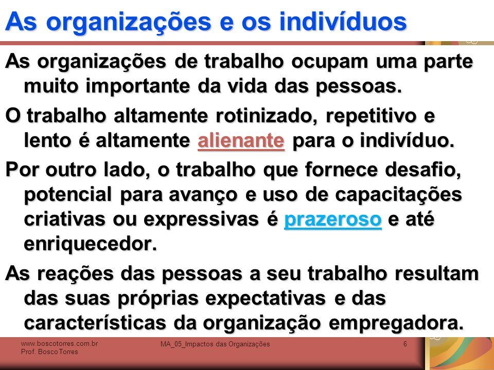 As organizações e os indivíduos As organizações de trabalho ocupam uma parte muito importante da vida das pessoas. O trabalho altamente rotinizado, re
