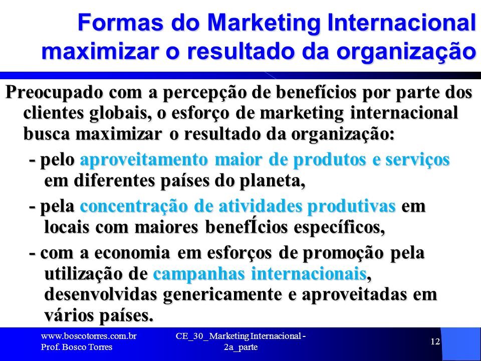 CE_30_ Marketing Internacional - 2a_parte 12 Formas do Marketing Internacional maximizar o resultado da organização Preocupado com a percepção de bene