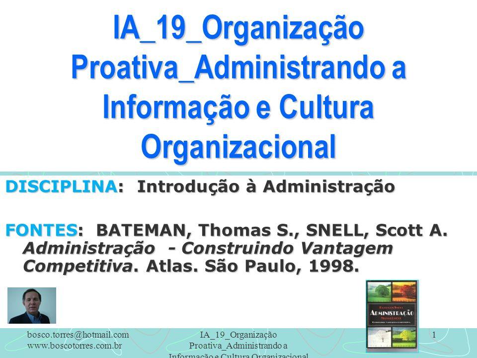 IA_19_Organização Proativa_Administrando a Informação e Cultura Organizacional 1 DISCIPLINA: Introdução à Administração FONTES: BATEMAN, Thomas S., SN