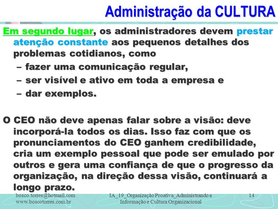 Administração da CULTURA Em segundo lugar, os administradores devem prestar atenção constante aos pequenos detalhes dos problemas cotidianos, como –fa