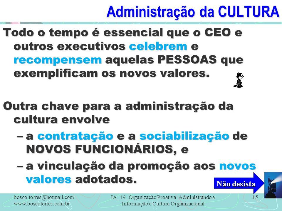 Administração da CULTURA Todo o tempo é essencial que o CEO e outros executivos celebrem e recompensem aquelas PESSOAS que exemplificam os novos valor