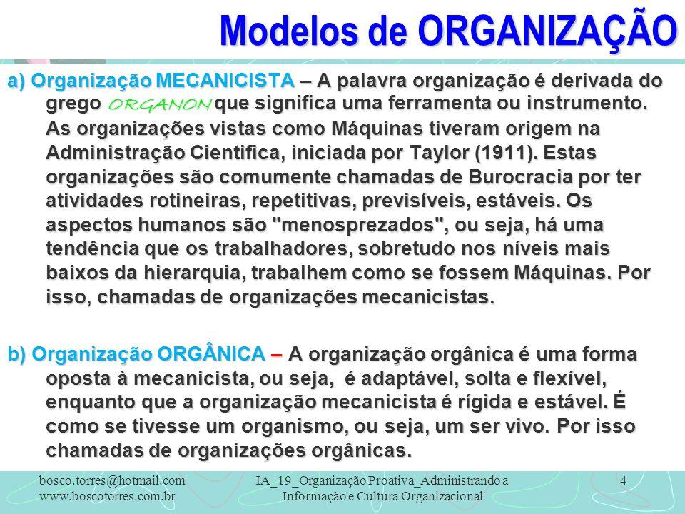 Modelos de ORGANIZAÇÃO a) Organização MECANICISTA – A palavra organização é derivada do grego ORGANON que significa uma ferramenta ou instrumento. As