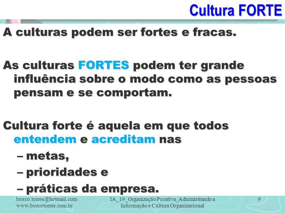Cultura FORTE A culturas podem ser fortes e fracas. As culturas FORTES podem ter grande influência sobre o modo como as pessoas pensam e se comportam.