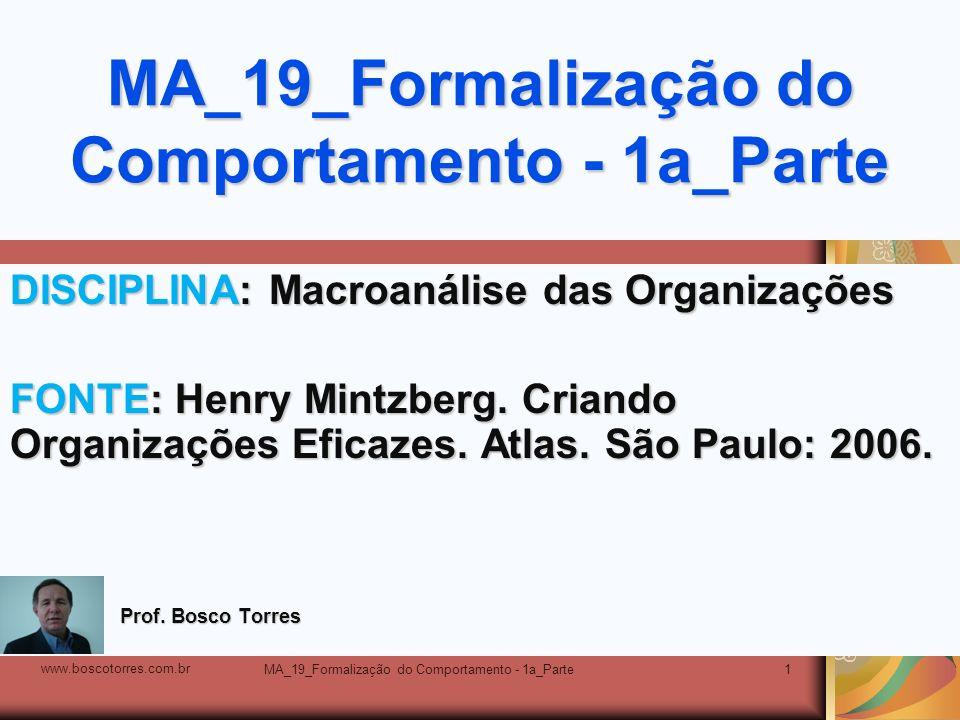 MA_19_Formalização do Comportamento - 1a_Parte1 DISCIPLINA: Macroanálise das Organizações FONTE: Henry Mintzberg. Criando Organizações Eficazes. Atlas