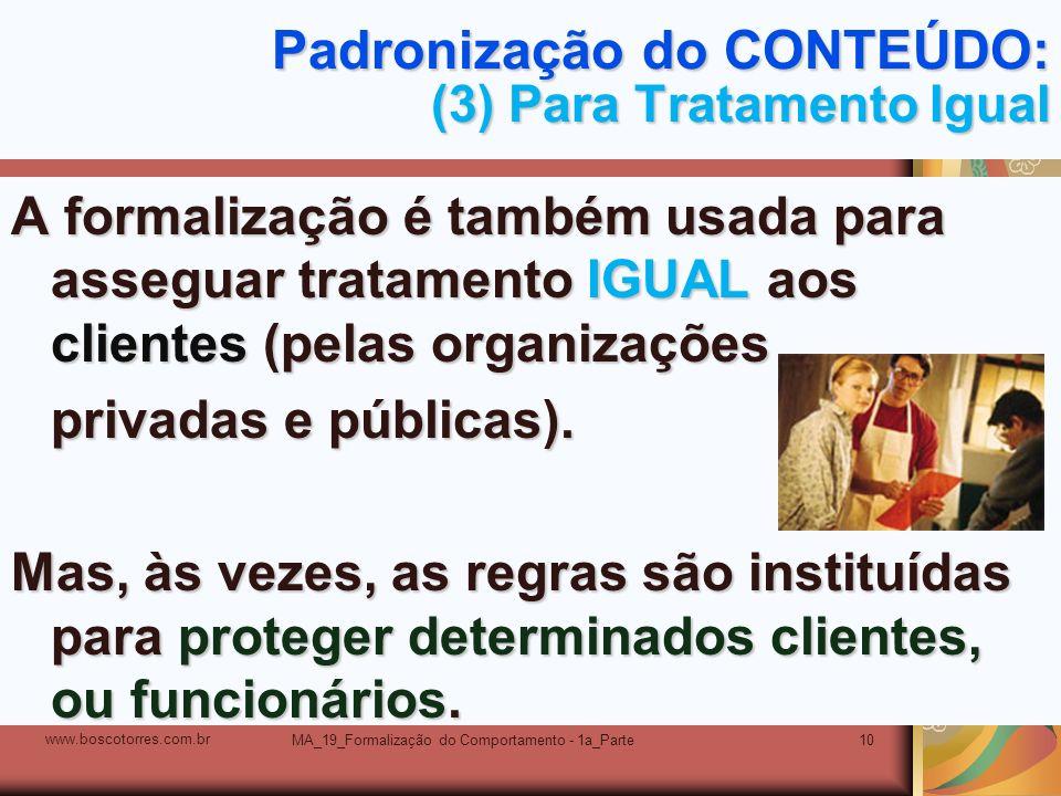 MA_19_Formalização do Comportamento - 1a_Parte10 Padronização do CONTEÚDO: (3) Para Tratamento Igual A formalização é também usada para asseguar trata