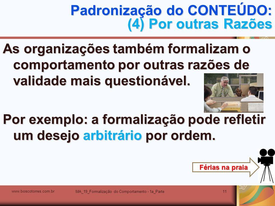 MA_19_Formalização do Comportamento - 1a_Parte11 Padronização do CONTEÚDO: (4) Por outras Razões As organizações também formalizam o comportamento por