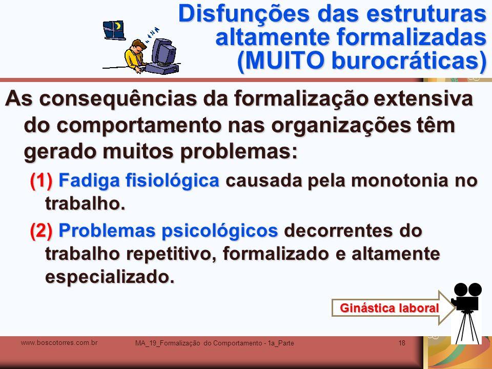 MA_19_Formalização do Comportamento - 1a_Parte18 Disfunções das estruturas altamente formalizadas (MUITO burocráticas) As consequências da formalizaçã