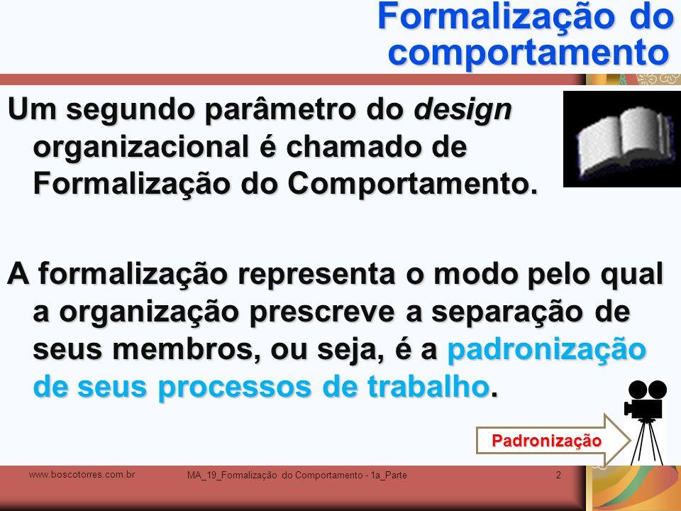 MA_19_Formalização do Comportamento - 1a_Parte2 Formalização do comportamento Um segundo parâmetro do design organizacional é chamado de Formalização