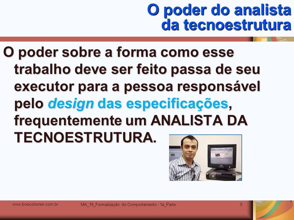 MA_19_Formalização do Comportamento - 1a_Parte5 O poder do analista da tecnoestrutura O poder sobre a forma como esse trabalho deve ser feito passa de